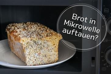 Brot in der Mikrowelle auftauen