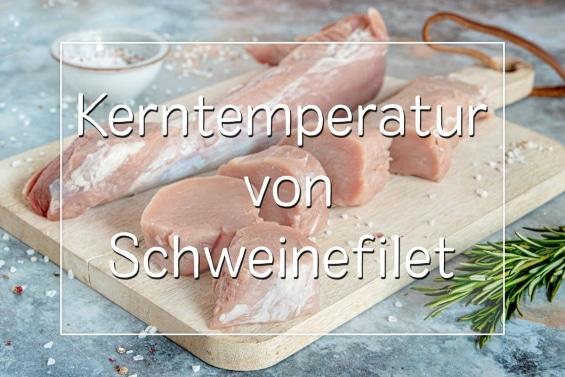 Kerntemperatur von Schweinefilet