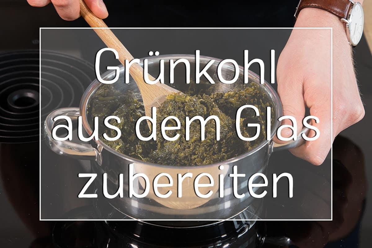 Grünkohl aus dem Glas zubereiten - Titel