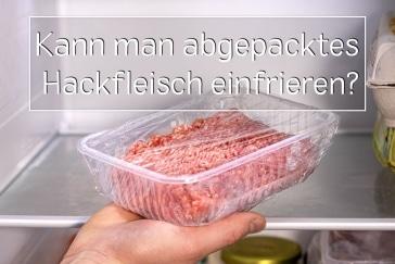 abgepacktes Hackfleisch einfrieren