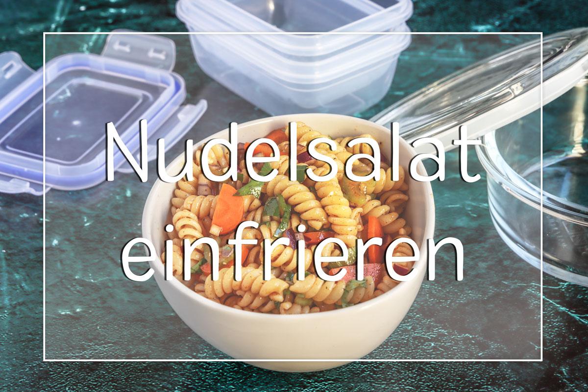 Kann man Nudelsalat einfrieren?