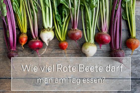 Wie viel Rote Beete am Tag essen?