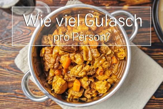 Wie viel Gulasch pro Person