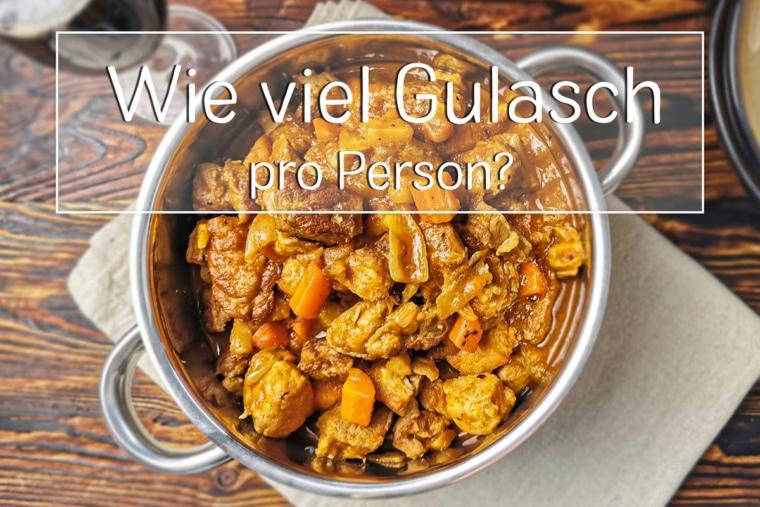 Wie viel Gulasch pro Person einkalkulieren? - eat.de
