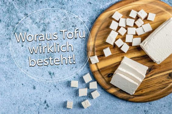 Woraus Tofu besteht!