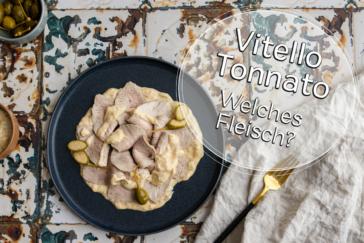 Welches Fleisch für Vitello Tonnato