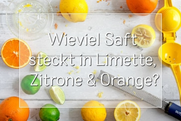 Wieviel Saft steckt in Zitrone, Orange, Limette?