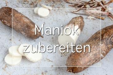 Maniok zubereiten