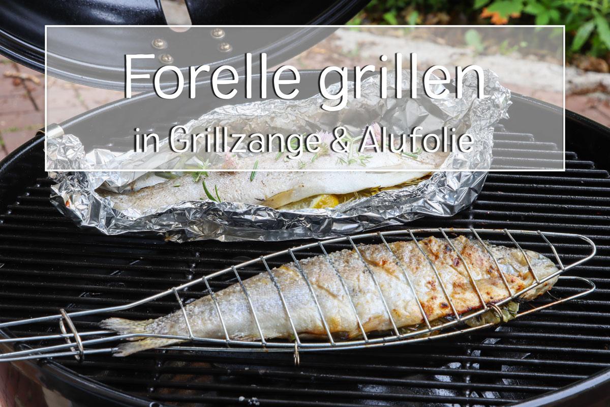 Forelle in Grillzange und Alufolie grillen