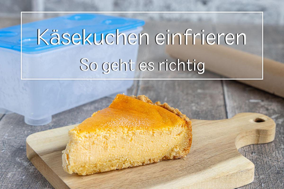 Käsekuchen einfrieren