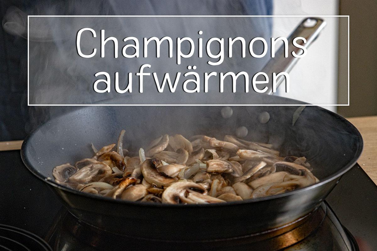 Champignons aufwärmen