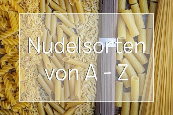 Nudelsorten von A - Z
