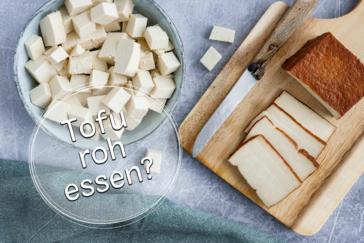 Kann man Tofu roh und kalt essen?