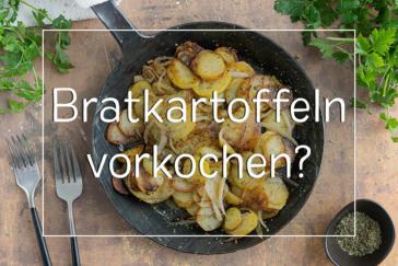 Bratkartoffeln vorkochen oder nicht? - Titel